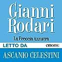 La freccia azzurra Audiobook by Gianni Rodari Narrated by Ascanio Celestini