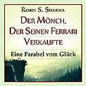 Der Mönch, der seinen Ferrari verkaufte: Eine Parabel vom Glück Hörbuch von Robin S. Sharma Gesprochen von: Markus Meuter