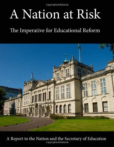 Read Online A Nation at Risk: The Imperative for Educational Reform (A Report to the Nation and the Secretary of Education) pdf