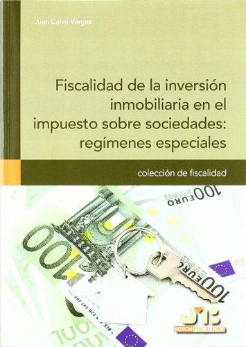 Fiscalidad de la inversión inmobiliaria en el impuesto sobre sociedades : regímenes especiales. (Colección de Fiscalidad) por Calvo Vérgez, Juan