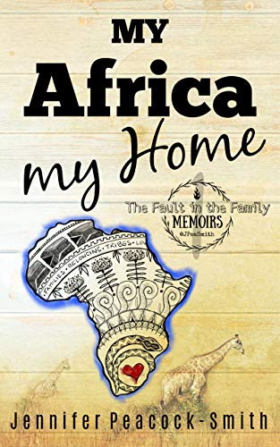 "My Africa my Home: ""The Fault in the Family"" Memoirs  - Book 1"