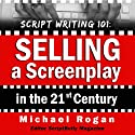 Script Writing 101: Selling a Screenplay in the 21st Century: ScriptBully Book Series Audiobook by Michael Rogan Narrated by Greg Zarcone