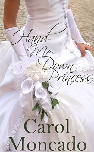 Hand-Me-Down Princess: Contemporary Christian Romance (The Brides of Belles Montagnes Book 1) by [Moncado, Carol]