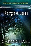 Forgotten (Twisted Cedar Mysteries Book 2)