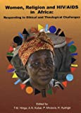 Women, Religion and HIV/AIDS in Africa : Responding to Ethical and Theological Challenges, Hinga and Hinga, Teresia M., 1875053697