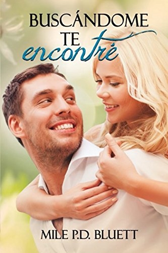 Buscandome te encontre (Spanish Edition) [Mile P. D. Bluett] (Tapa Blanda)