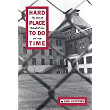 Hard Place to do Time: The Story of Oakalla Prison: 1912 - 1991