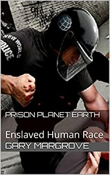 Prison Planet Earth: Enslaved Human Race by [Margrove, Gary]