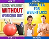 (2in1) How To Lose Weight Without Working Out and How To Drink Tea For Weight Loss (2in1 HTeBooks Book 17)