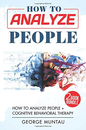 Read Online How To Analyze People: How To Analyze People AND Cognitive Behavioral Therapy pdf epub
