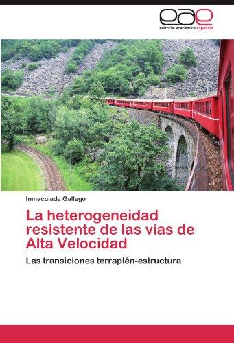 Descargar Libro La Heterogeneidad Resistente De Las Vias De Alta Velocidad Inmaculada Gallego