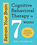 Books : Retrain Your Brain: Cognitive Behavioral Therapy in 7 Weeks: A Workbook for Managing Depression and Anxiety