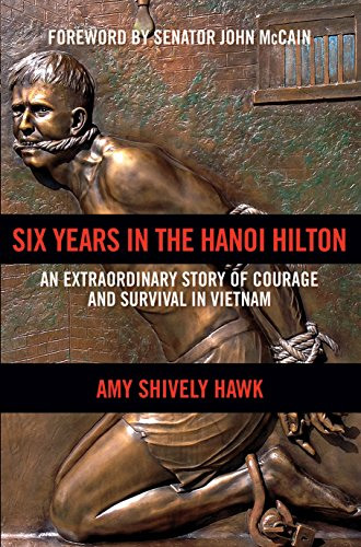Six Years in the Hanoi Hilton: An Extraordinary Story of Courage and Survival in Vietnam
