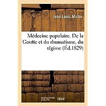 Médecine populaire. De la Goutte et du rhumatisme, du régime et du traitement (Histoire)