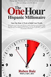The One Hour Hispanic Millionaire: Change your Mindset and You will set a chain of events