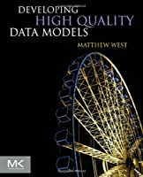 Developing High Quality Data Models Front Cover