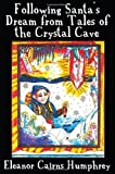 Following Santa's Dream from Tales of the Crystal Cave, Eleanor Cairns Humphrey, 1456041843