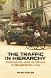 "Ward Keeler, ""The Traffic in Hierarchy: Masculinity and Its Others in Buddhist Burma"" (U Hawaii Press, 2017)"