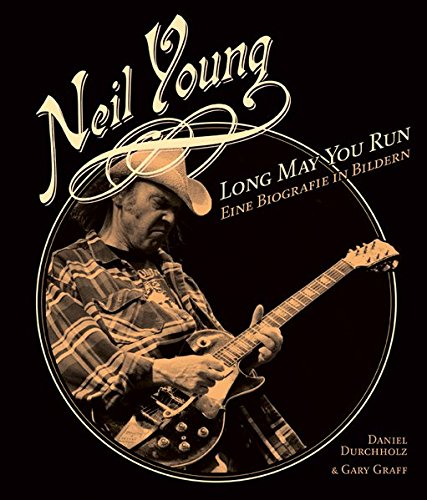 neil-young-long-may-you-run-eine-biografie-in-bildern