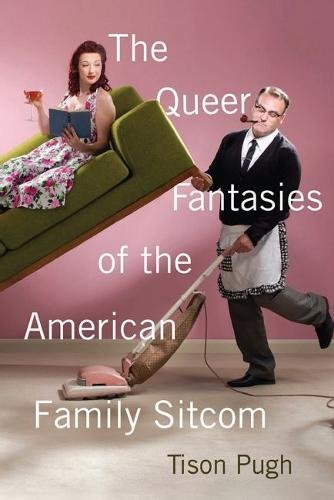 The Queer Fantasies of the American Family Sitcom by Rutgers University Press
