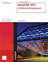 AutoCAD 2011: A Problem-Solving Approach Front Cover
