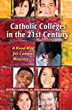 Catholic Colleges in the 21st Century, Jeffrey Labelle and Daniel Kendall, 0809147335