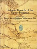 img - for Colonial Records of the Upper Potomac Volume I From a Native American Wilderness to 1744 book / textbook / text book