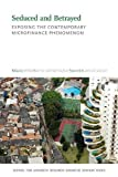 img - for Seduced and Betrayed: Exposing the Contemporary Microfinance Phenomenon (School for Advanced Research Advanced Seminar Series) book / textbook / text book