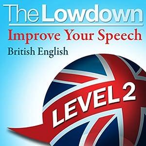 The Lowdown: Improve Your Speech - British English Level 2 Audiobook
