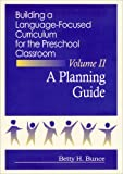Building a Language-Focused Curriculum for the Preschool Classroom Vol. II : A Planning Guide, Bunce, Betty H., 1557661928