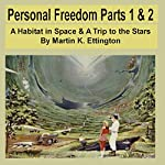 Personal Freedom: Parts 1 & 2: A Habitat in Space & A Trip to the Stars | Martin K. Ettington