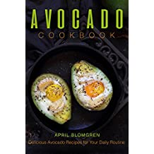 Avocado Cookbook: Delicious Avocado Recipes for Your Daily Routine