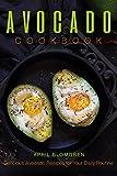 Avocado Cookbook: Delicious Avocado Recipes for Your Daily Routine