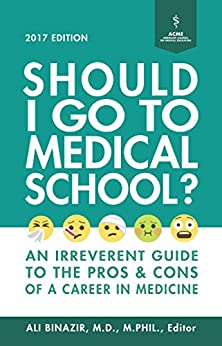 Should I Go to Medical School?: An Irreverent Guide to the Pros and Cons of a Career in Medicine by [Binazir MD, Ali]