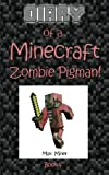 img - for Diary of a Minecraft Zombie Pigman! (Diary of a Minecraft Max) (Volume 4) book / textbook / text book