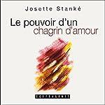 Le pouvoir d'un chagrin d'amour   Josette Stanké