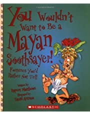 You Wouldn't Want to Be a Mayan Soothsayer! (You Wouldn't Want to…: Ancient Civilization)