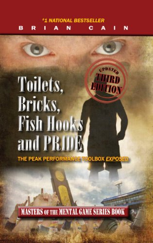 (Toilets, Bricks, Fish Hooks and PRIDE: The Peak Performance Toolbox EXPOSED - Updated 3rd Edition (Masters of The Mental Game Book 1))