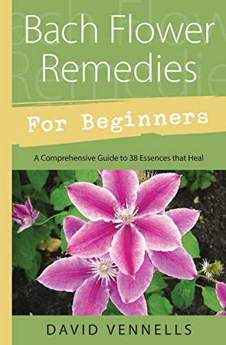 (Bach Flower Remedies for Beginners: 38 Essences that Heal from Deep Within (For Beginners (Llewellyn's)))