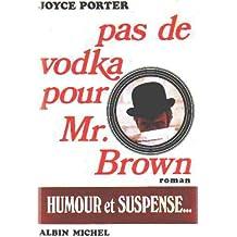 Pas de vodka pour Mr Brown.