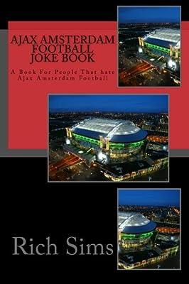 Ajax Amsterdam Football Joke Book: A Book For People That hate Ajax Amsterdam Football (Soccer Joke Book, L.L.C.)