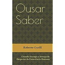 Ousar Saber: Criando Sinergia a Serviço do Despertar da Consciência Humana (Atletas da Evolução) (Portuguese Edition)