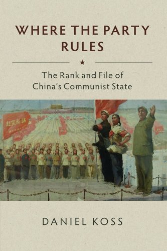 Where the Party Rules: The Rank and File of China's Communist State (Studies of the Weatherhead East Asian Institute, Co