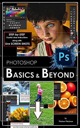 Photoshop: BASICS and BEYOND in Adobe Photoshop cc (Bare BASICS, BASICS and BEYOND BASICS in photoshop cc, photoshop 2015, graphic design, digital photography, beginners guide)