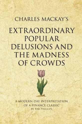 Charles Mackay's Extraordinary Popular Delusions and the Madness of Crowds: A 52 brilliant ideas interpretation (Infinite Success) (Extraordinary Delusions And The Madness Of Crowds)
