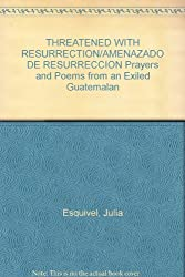 Threatened With Resurrection: Prayers and Poems from an Exiled Guatemalan (English, Spanish and Spanish Edition)