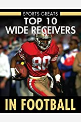 Top 10 Wide Receivers in Football (Sports Greats) Library Binding