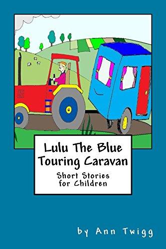 Lulu The Blue Touring Caravan: Short Stories for Children (Caravan Touring)