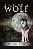 To Find a Wolf, Stephanie Jetton, 1441552057