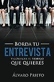 Borda tu entrevista y consigue el trabajo que quieres (Spanish Edition)